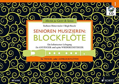 Senioren musizieren: Blockflöte: Ein behutsamer Lehrgang für Anfänger und späte Wiedereinsteiger. Band 1. Tenor- oder Alt-Blockflöte. Lehrbuch mit CD.